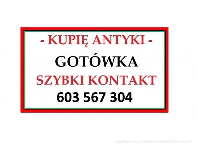 KUPIĘ ANTYKI - KONTAKT, GOTÓWKA, TRANSPORT - Zadzwoń - Sprawdź !!!!!!